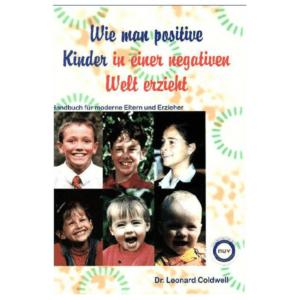 Wie man positive Kinder in einer negativen Welt erzieht - Buch von Dr. Leonard Coldwell online kaufen
